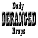 Daily Deranged Drops